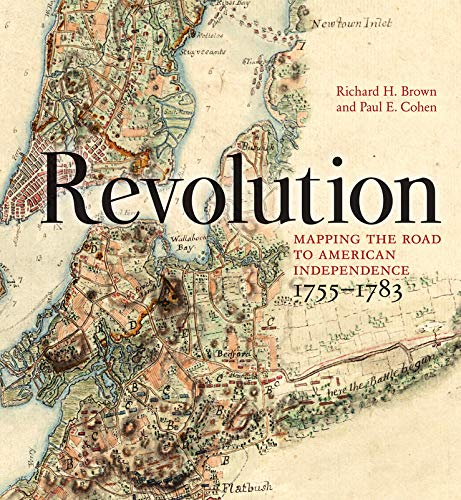 Revolution: Mapping the Road to American Independence, 1755-1783: Brown, Richard H., Cohen, Paul E.