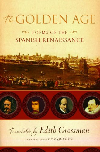 The Golden Age: Poems of the Spanish Renaissance: Edith Grossman