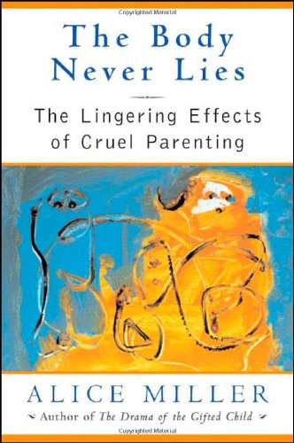 9780393060652: The Body Never Lies: The Lingering Effects of Cruel Parenting