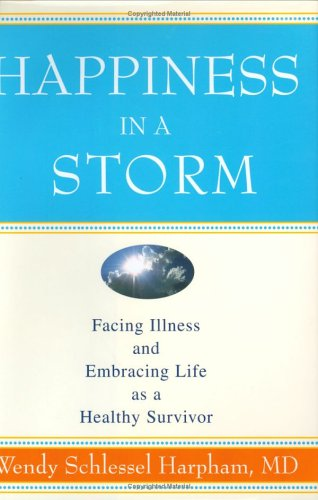9780393060805: Happiness in a Storm: Facing Illness and Embracing Life as a Healthy Survivor