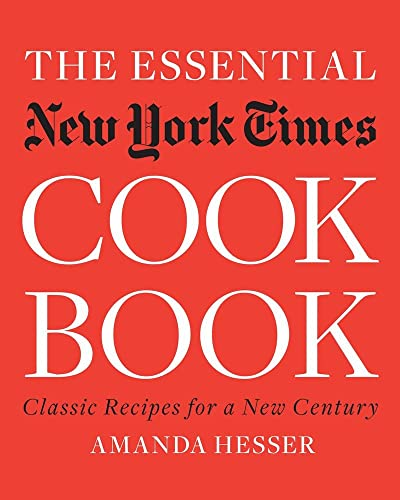 The Essential New York Times Cookbook: Classic Recipes for a New Century: Hesser, Amanda
