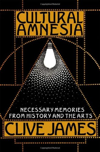 9780393061161: Cultural Amnesia: Necessary Memories from History and the Arts