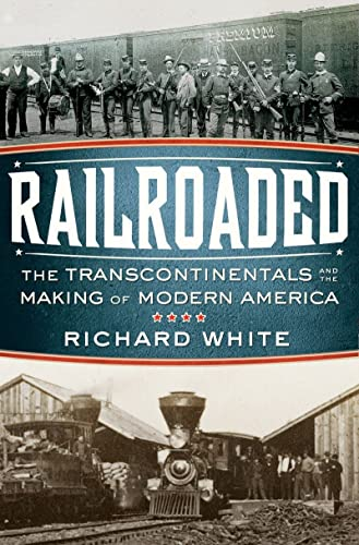 9780393061260: Railroaded: The Transcontinentals and the Making of Modern America