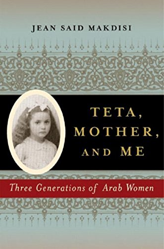 Teta, Mother, and Me: Three Generations of: Jean Said Makdisi