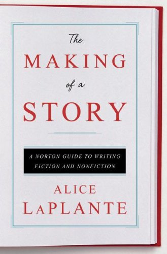 9780393061642: The Making of a Story: A Norton Guide to Writing Fiction and Nonfiction