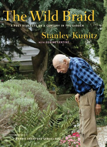The Wild Braid Signed Limited Edition: A Poet Reflects on a Century in the Garden (0393061655) by Kunitz, Stanley; Lentine, Genine