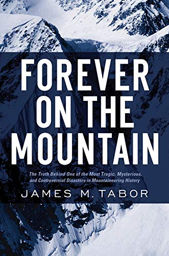 Forever on the Mountain The Truth Behind One of Mountaineering's Most Controversial and Mysteriou...