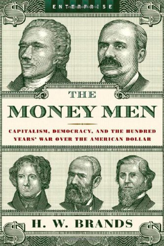 9780393061840: The Money Men: Capitalism, Democracy, and the Hundred Years' War Over the American Dollar