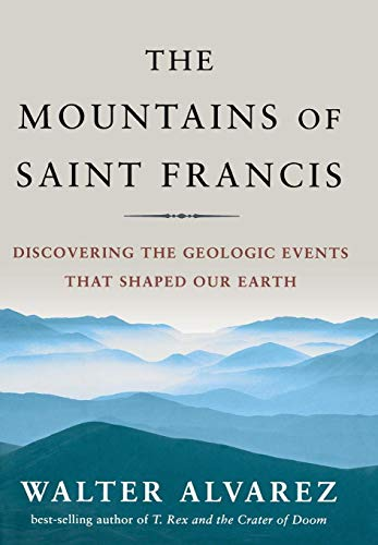 9780393061857: The Mountains of Saint Francis: Discovering the Geologic Events That Shaped Our Earth (St. Francis)
