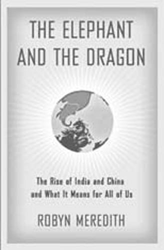 9780393062366: The Elephant and the Dragon: The Rise of India and China and What It Means for All of Us