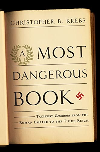 9780393062656: A Most Dangerous Book: Tacitus's Germania from the Roman Empire to the Third Reich