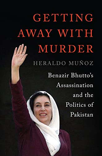 9780393062915: Getting Away with Murder: Benazir Bhutto's Assassination and the Politics of Pakistan