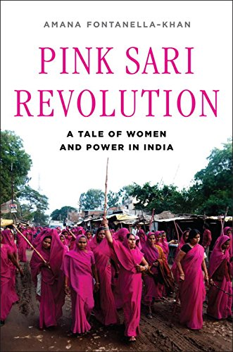 Pink Sari Revolution: A Tale of Women and Power in India: Fontanella-Khan, Amana