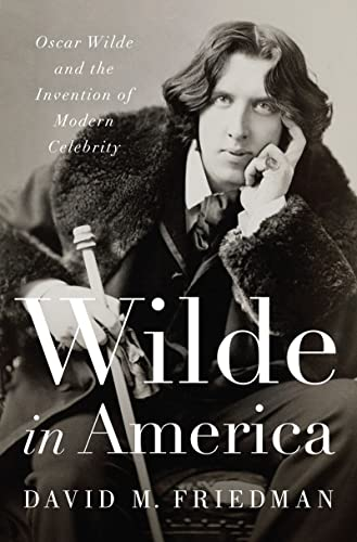 9780393063172: Wilde in America: Oscar Wilde and the Invention of Modern Celebrity