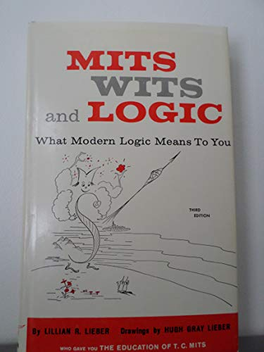 Mits, Wits, and Logic.: Lieber, Lillian