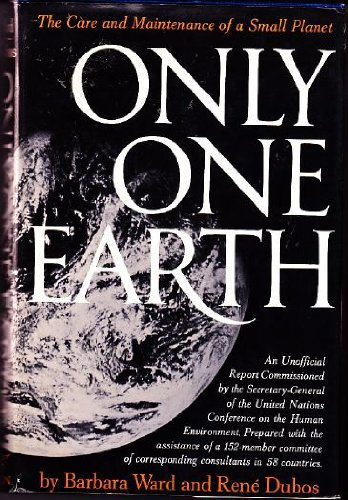 ONLY ONE EARTH - The Care and Mainenance of a Small Planet