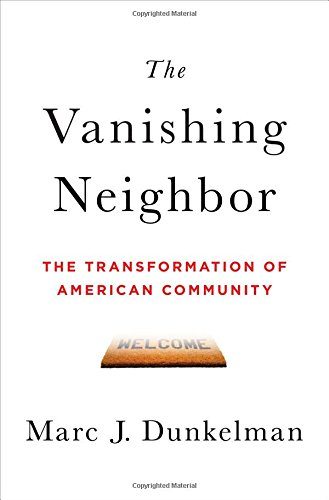 The Vanishing Neighbor: The Transformation of American Community: Dunkelman, Marc J.