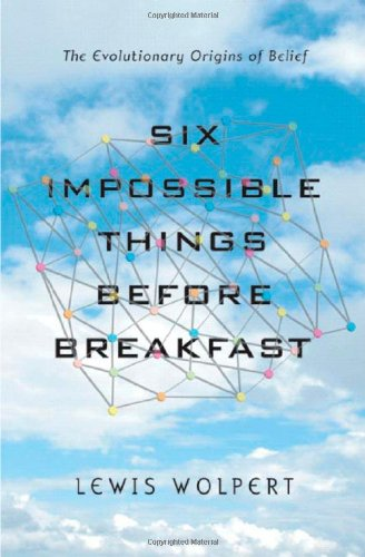 9780393064490: Six Impossible Things Before Breakfast: The Evolutionary Origins of Belief