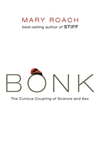 9780393064643: Bonk: The Curious Coupling of Science and Sex: The Curious Coupling of Sciences and Sex