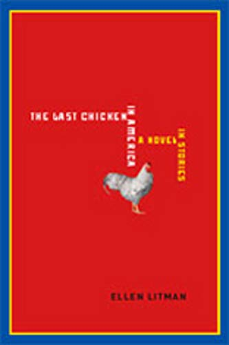 The Last Chicken in America: A Novel in Stories: Ellen Litman