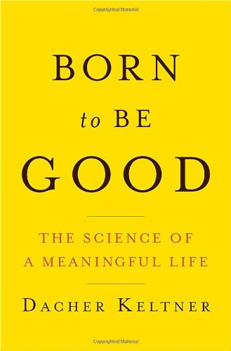 9780393065121: Born to be Good: The Science of a Meaningful Life