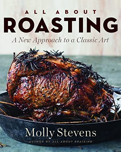 All about Roasting: A New Approach to a Classic Art (Hardcover): Molly Stevens
