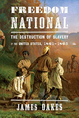9780393065312: Freedom National: The Destruction of Slavery in the United States, 1861-1865
