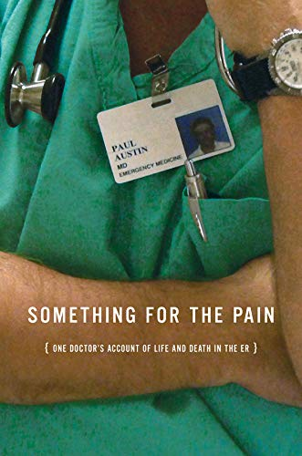 9780393065602: Something for the Pain: One Doctor's Account of Life and Death in the ER