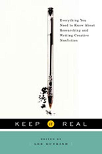 Keep It Real Everything You Need To Know About Researching And Writing Creative Nonfiction