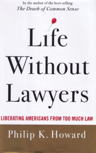 Life Without Lawyers: Liberating Americans from Too Much Law (0393065669) by Philip K. Howard