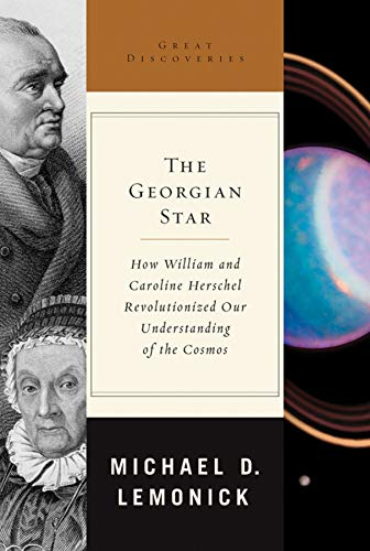 The Georgian star : how William and Caroline Herschel revolutionized our understanding of the ...