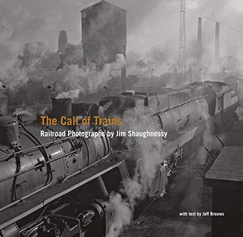 9780393065923: The Call of Trains: Railroad Photographs by Jim Shaughnessy