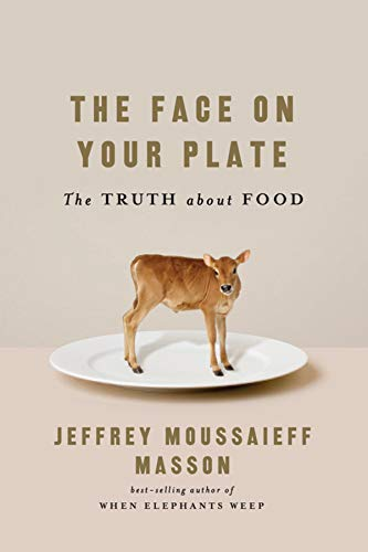 The Face on Your Plate: The Truth About Food (0393065952) by Jeffrey Moussaieff Masson