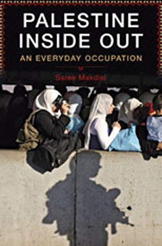 Palestine Inside Out: An Everyday Occupation.: Saree Makdisi