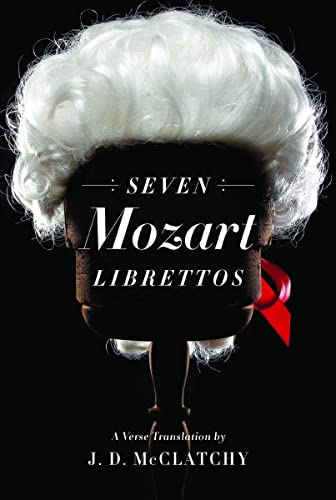 Seven Mozart Librettos: A Verse Translation (Signed First Edition): J.D. McClatchy (translator)