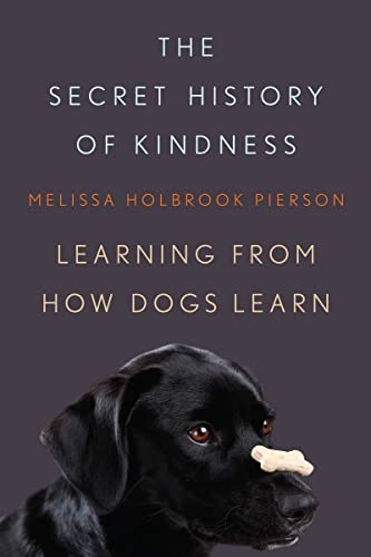 9780393066197: The Secret History of Kindness: Learning from How Dogs Learn