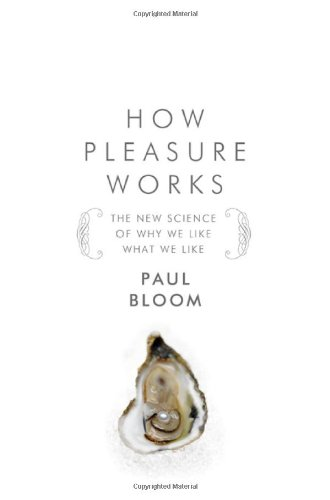 9780393066326: How Pleasure Works: The New Science of Why We Like What We Like