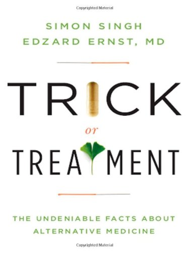 Trick or Treatment: The Undeniable Facts about: Ernst, Edzard; Singh,