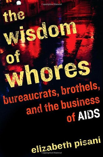 9780393066623: The Wisdom of Whores: Bureaucrats, Brothels, and the Business of AIDS