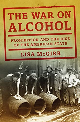 The War on Alcohol: Prohibition and the: McGirr, Lisa