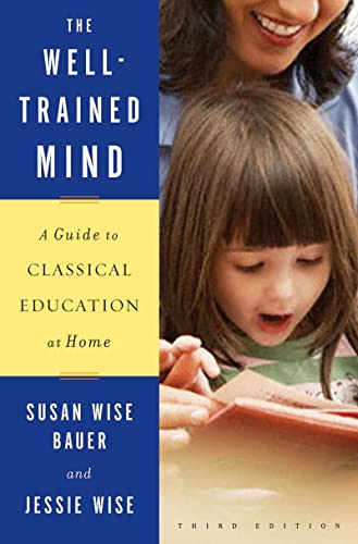 The Well-Trained Mind: A Guide to Classical Education at Home (Third Edition) (0393067084) by Susan Wise Bauer; Jessie Wise