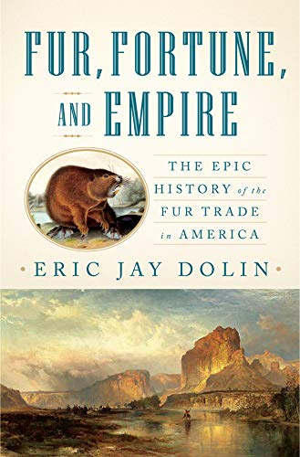 9780393067101: Fur, Fortune, and Empire: The Epic History of the Fur Trade in America