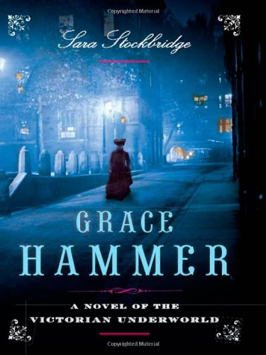 9780393067187: Grace Hammer: A Novel of the Victorian Underworld