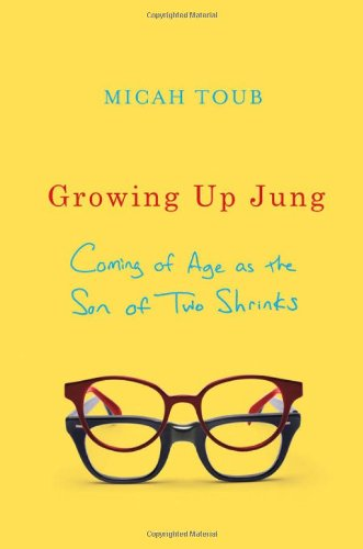 9780393067552: Growing Up Jung: Coming of Age as the Son of Two Shrinks