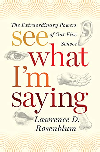 See What I'm Saying The Extraordinary Powers of Our Five Senses
