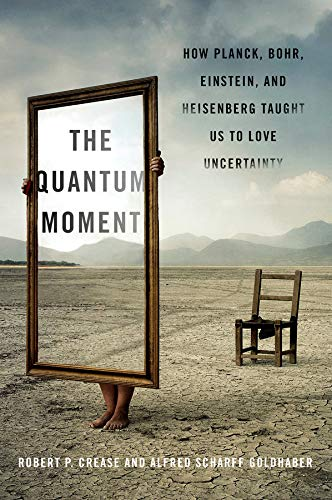 9780393067927: The Quantum Moment: How Planck, Bohr, Einstein, and Helsenberg Taught Us to Love Uncertainty