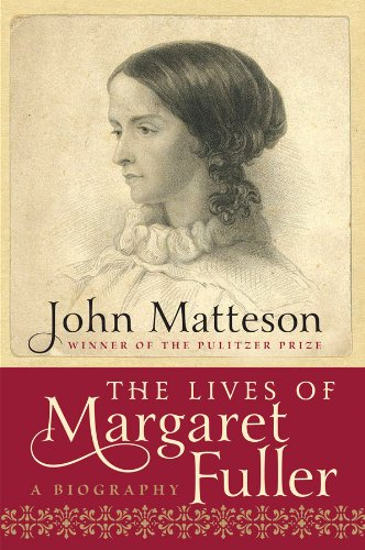 The Lives of Margaret Fuller: A Biography: Matteson, John