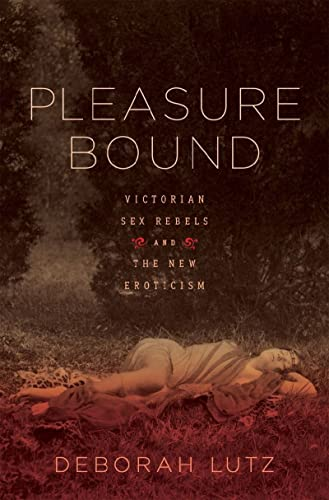9780393068320: Pleasure Bound: Victorian Sex Rebels and the New Eroticism