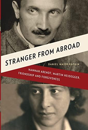 9780393068337: Stranger from Abroad: Hannah Arendt, Martin Heidegger, Friendship and Forgiveness