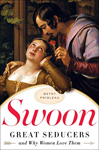 9780393068375: Swoon: Great Seducers and Why Women Love Them